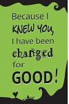 Because I Knew You, I Have Been Changed for Good!: Blank Journal and Wicked Gift