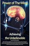 Power of the Mind: Achieving the Unbelievable