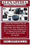 Alexapedia: The Ultimate Alexa Guide: Unlock the Tricks & Tips of Exploring Your Amazon Echo (Spot, Show, Dot, Plus), Fire TV or F