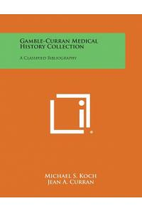 Gamble-Curran Medical History Collection: A Classified Bibliography