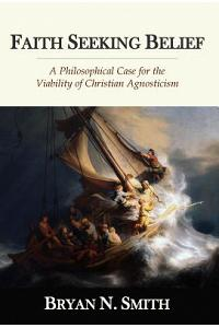 Faith Seeking Belief: A Philosophical Case for the Viability of Christian Agnosticism