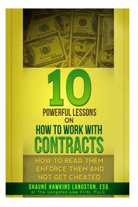 10 Powerful Lessons on How to Work with Contracts: How to Read Them, Enforce Them and Not Get Cheated