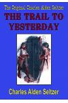The Original Charles Alden Seltzer: The Trail to Yesterday
