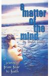 A Matter of the Mind: journey from fear to faith