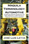 Maquila Terminology: Automotive: An English-Spanish Guide with the Most Frequently Used Technical Terms of the Maquila Industry