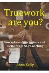 Truework, are you? Workplace observations and elements of NLP Coaching