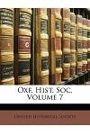 Oxf. Hist. Soc, Volume 7