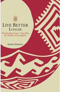Live Better Longer: The Parcells Center Seven-Step Plan for Health and Longevity