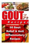 Gout Recipes - 50 Gout Relief & Anti Inflammatory Recipes