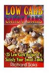 Low Carb Candy Bars: 25 Low Carb Recipes To Satisfy Your Sweet Tooth: (low carbohydrate, high protein, low carbohydrate foods, low carb, lo