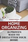 Home Organizing: 20 Proven Ways to Declutter Your Home