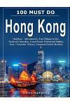 100 Must Do Hong Kong: Outdoor Adventures, Fun Things to Do, Festival Calendar, Local Food, Historical Sights, Non-Touristy Places, Unusual H