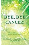 Bye, Bye Cancer!: A Simple, Effective Way to Prevent and Heal Cancer