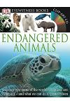 DK Eyewitness Books: Endangered Animals: Discover Why Some of the World's Creatures Are Dying Out and What We Can Do to P and What We Can Do to Protec