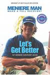 Meniere Man. Let's Get Better.: Make A Full Recovery. My Meniere Survivor's Book