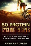 50 Protein Cycling Recipes: Bike to Your Best Pace with High Protein Foods