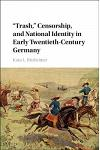 'trash, ' Censorship, and National Identity in Early Twentieth-Century Germany