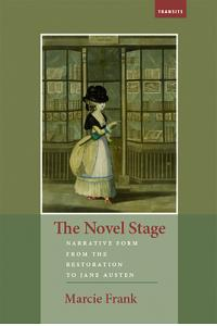 The Novel Stage: Narrative Form from the Restoration to Jane Austen