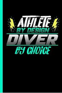 Athlete by Design Diver by Choice: Notebook & Journal for Diving Lovers - Take Your Notes or Gift It to Buddies, Ruled Lined Paper Dates (120 Pages, 6