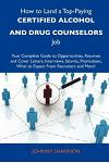 How to Land a Top-Paying Certified Alcohol and Drug Counselors Job: Your Complete Guide to Opportunities, Resumes and Cover Letters, Interviews, Salar