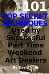 101 Top Secret Techniques Used by Successful Part Time Weekend Art Dealers