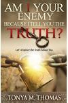 AM I Your Enemy because I Tell You The truth?: Let's explore the Truth about you