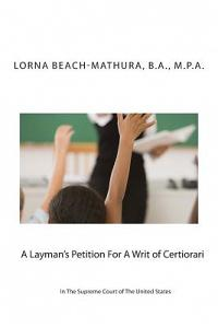 A Layman's Petition for a Writ of Certiorari in the Supreme Court of the United States: Booklet Format Filed October, 28, 2013