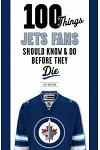 100 Things Jets Fans Should Know & Do Before They Die