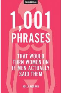 1,001 Phrases That Would Turn Women on If Men Actually Said Them