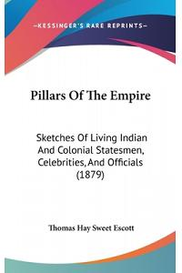 Pillars Of The Empire: Sketches Of Living Indian And Colonial Statesmen, Celebrities, And Officials (1879)