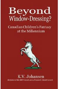 Beyond Window-Dressing? Canadian Children's Fantasy at the Millennium
