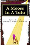 A Moose In A Tutu: First book in the MOOSE ON THE LOOSE series