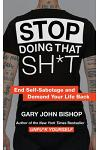 Stop Doing That Sh*t : End Self-Sabotage and Demand Your Life Back