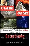 The Claim Game: A Homeowner's Guide to Avoiding an Insurance Catastrophe
