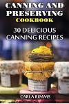 Canning and Preserving Cookbook: 30 Delicious Canning Recipes: (Canning Recipes, Canning Cookbook)