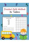 Preschool Math Workbook for Toddlers: Beginner Learning Book with Number Tracing and Math Activities Tracing, Counting, Matching and Color for Kids Ag