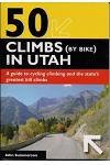 50 Climbs (by Bike) in Utah: A Guide to Cycling Climbing and the State's Greatest Hill Climbs