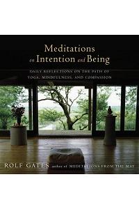 Meditations on Intention and Being: Daily Reflections on the Path of Yoga, Mindfulness, and Compassion