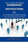 How to Land a Top-Paying Barbering Instructors Job: Your Complete Guide to Opportunities, Resumes and Cover Letters, Interviews, Salaries, Promotions,