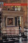 Elizabeth of York and Her Six Daughters-In-Law: Fashioning Tudor Queenship, 1485-1547
