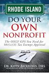 Rhode Island Do Your Own Nonprofit: The ONLY GPS You Need for 501c3 Tax Exempt Approval