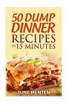 50 Dump Dinner Recipes in 15 Minutes