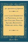 21st Loan Exhibition of Paintings, in the Art Gallery, Phillips Square, Beginning February 20th, 1899 (Classic Reprint)