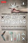 The Art of Throwing: The Definitive Guide to Thrown Weapons Techniques [dvd Included] [With DVD]