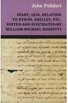 Diary, 1816, Relating to Byron, Shelley, Etc. Edited and Elucidated by William Michael Rossetti