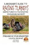 A Beginner's Guide to Raising Turkeys - Raising Turkeys in Your Backyard for Ple