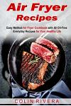 Air Fryer Recipes: Easy Method Air Fryer Cookbook with 50 Oil-Free Everyday Reci