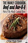 The Manly Cookbook: Beef and Bar-B-Q