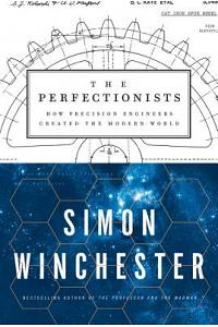 The Perfectionists: How Precision Engineers Created the Modern World
