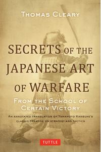 Secrets of the Japanese Art of Warfare: From the School of Certain Victory